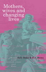 Mothers, Wives and Changing Lives: Women in Mid-Twentieth-Century Rural Wales