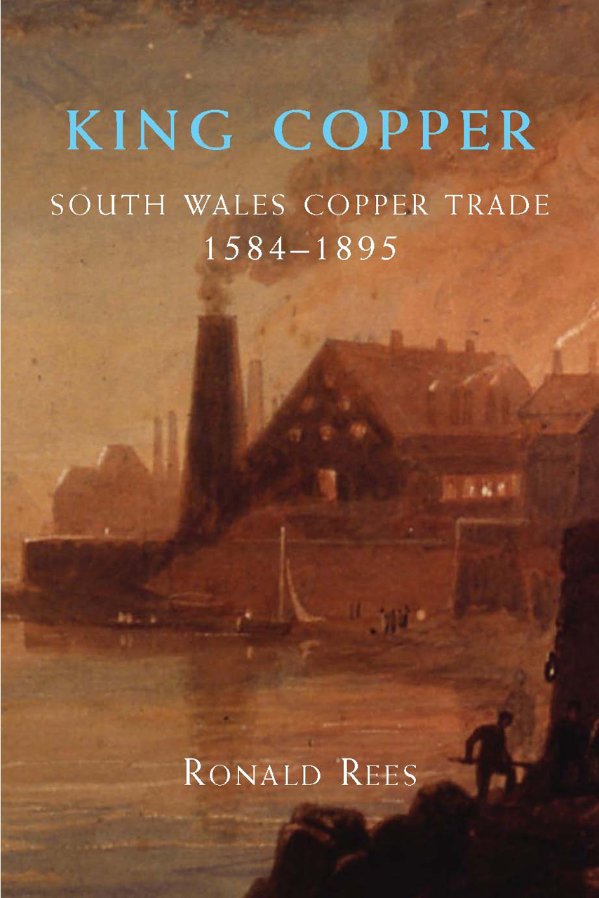 King Copper: South Wales and the Copper Trade 1584-1895