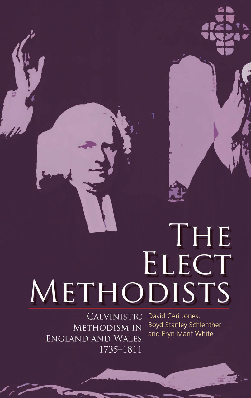 The Elect Methodists: Calvinistic Methodism in England and Wales, 1735-1811