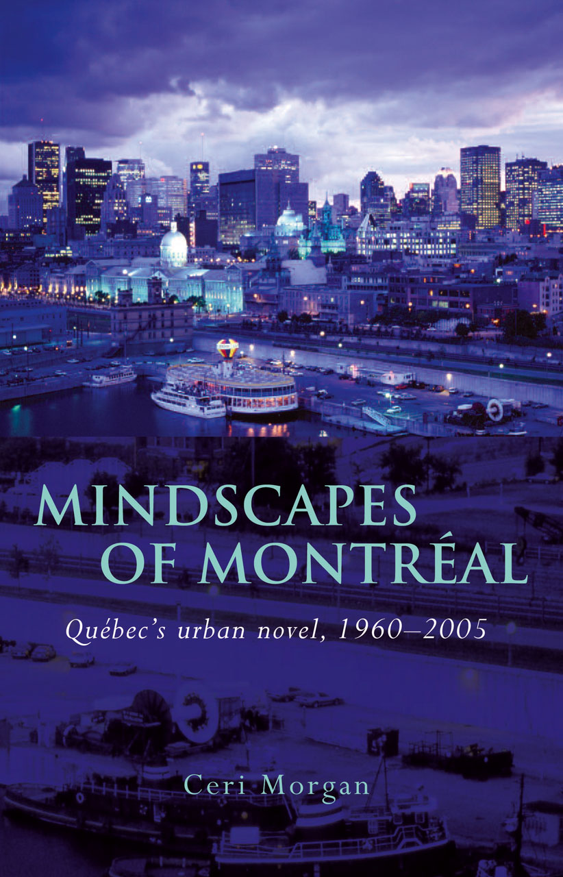 Mindscapes of Montréal: Québec's Urban Novel, 1960-2005