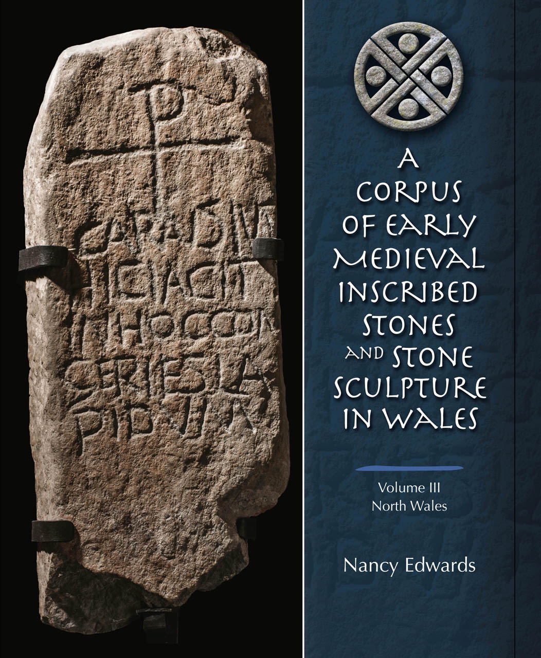 A Corpus of Early Medieval Inscribed Stones and Stone Sculptures in Wales: Volume 3, North Wales