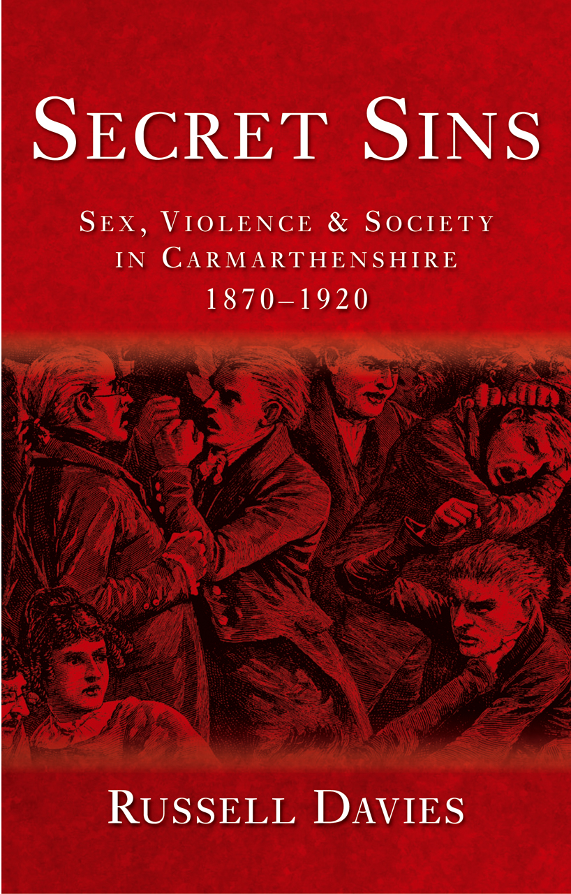 Secret Sins: Sex, Violence and Society in Carmarthenshire 1870-1920, New Edition