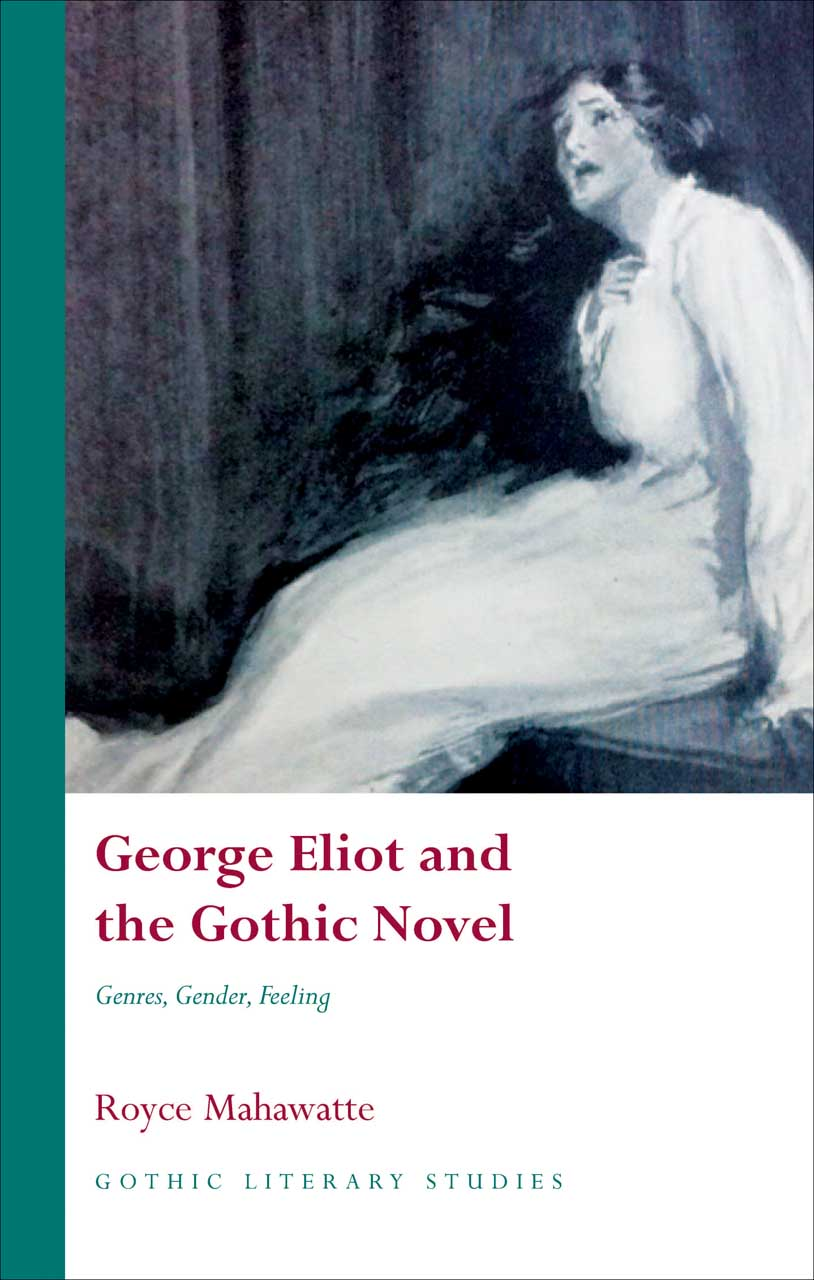 George Eliot and the Gothic Novel: Genres, Gender, Feeling