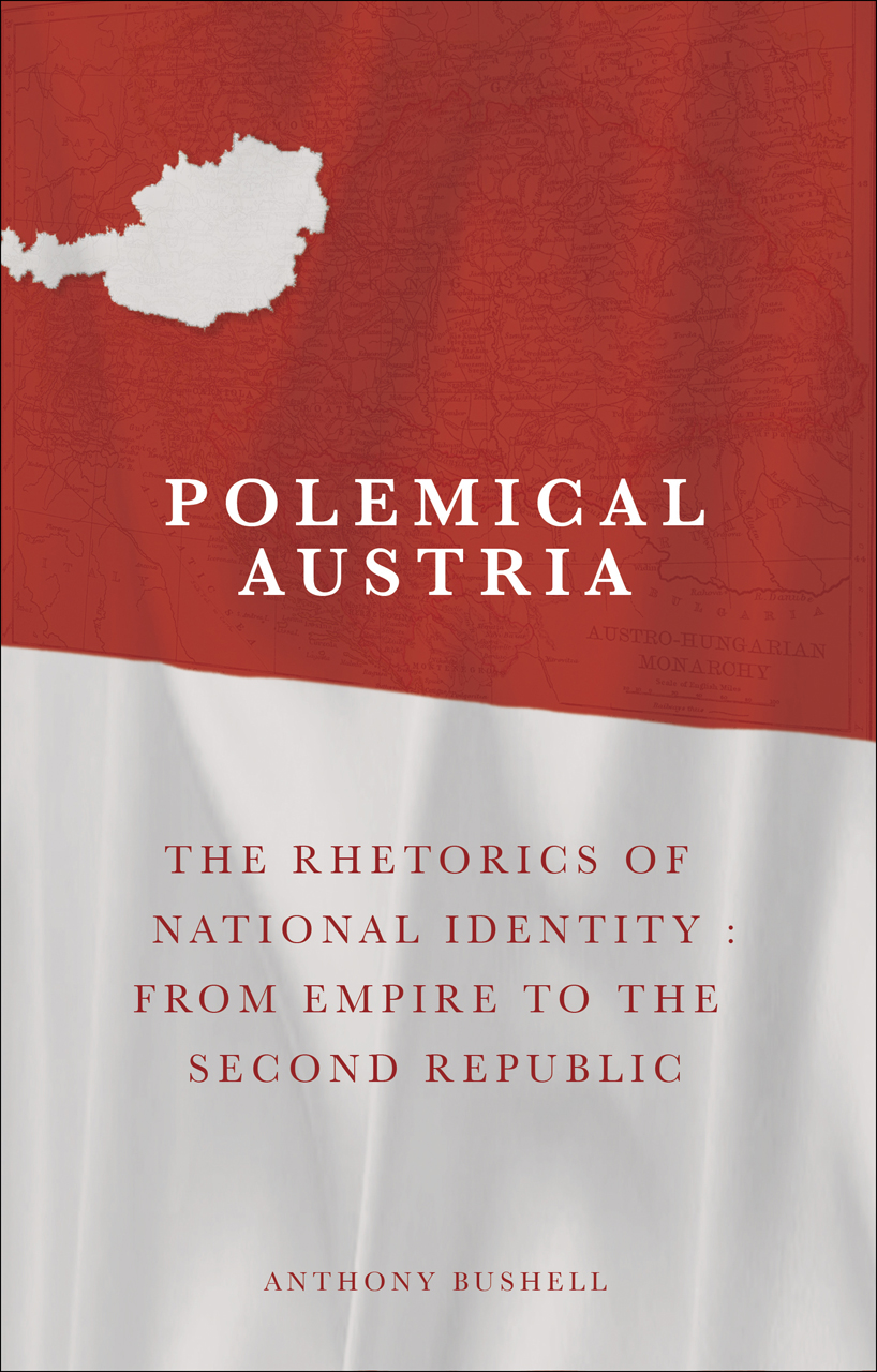 Polemical Austria: The Rhetorics of National Identity: From Empire to the Second Republic