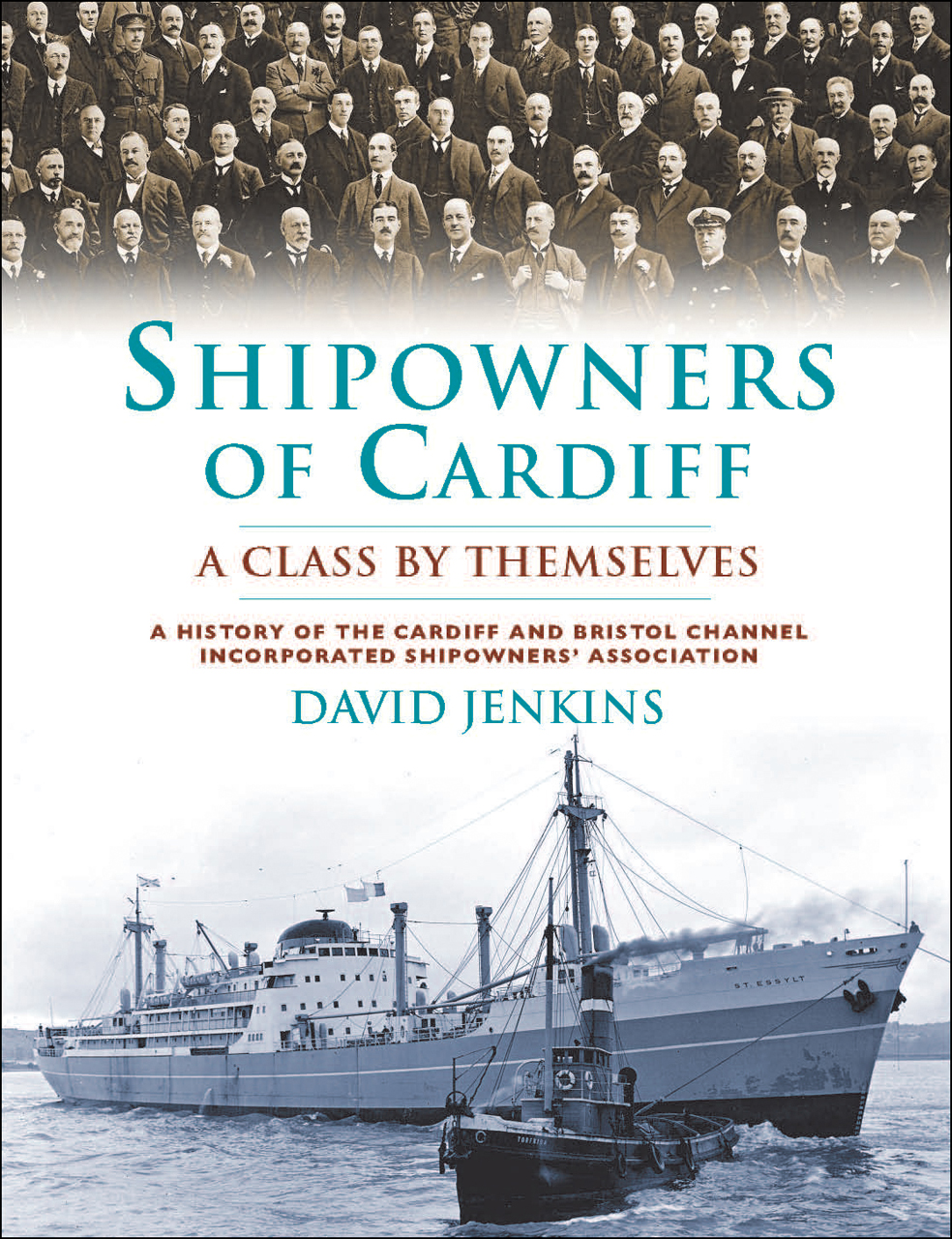 Shipowners of Cardiff: A Class by Themselves: A History of the Cardiff and Bristol Channel Incorporated Shipowners' Association