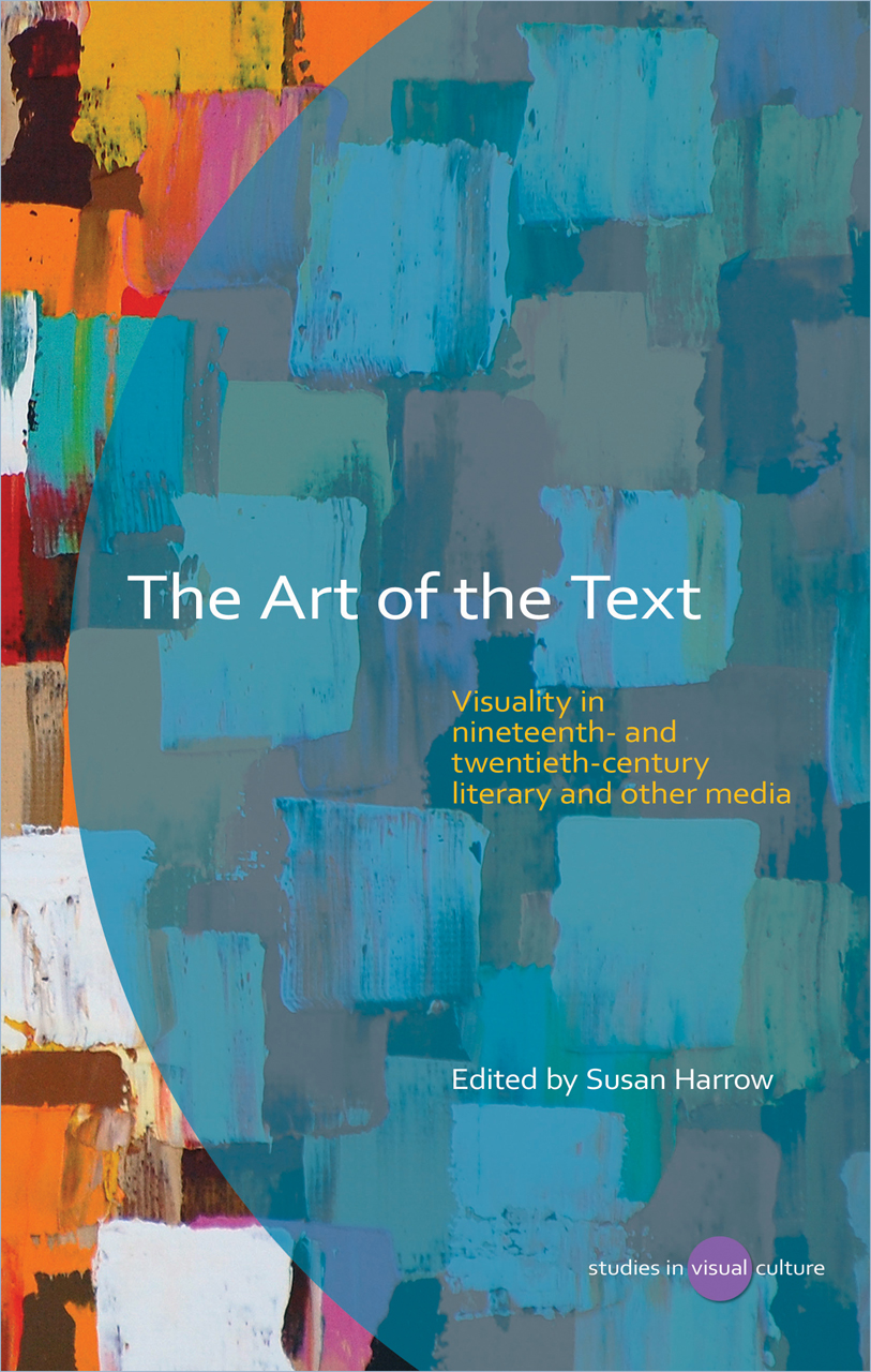 The Art of the Text: Visuality in Nineteenth- and Twentieth-Century Literary and Other Media