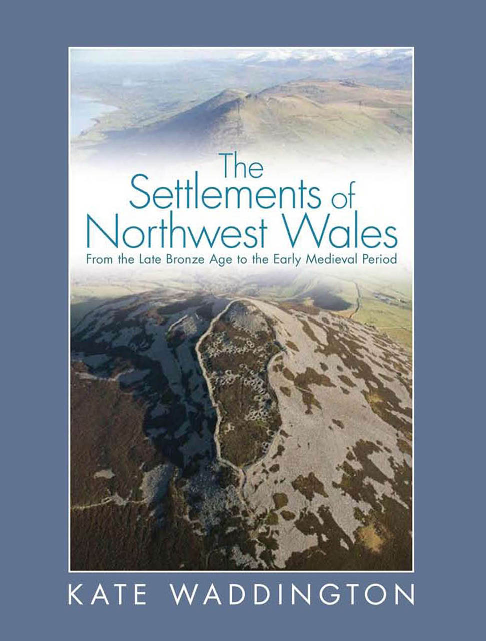 The Settlements of Northwest Wales: From the Late Bronze Age to the Early Medieval Period