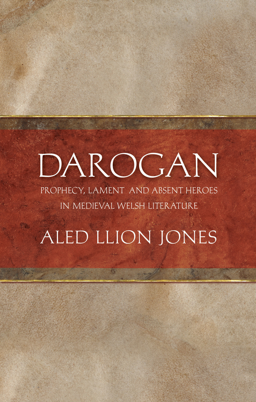 Darogan: Prophecy, Lament and Absent Heroes in Medieval Welsh Literature