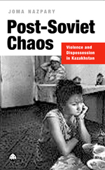 Post-Soviet Chaos: Violence and Dispossession in Kazakhstan
