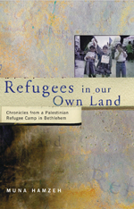 Refugees in Our Own Land: Chronicles From a Palestinian Refugee Camp in Bethlehem