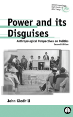 Power and Its Disguises: Anthropological Perspectives on Politics
