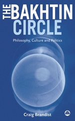 The Bakhtin Circle: Philosophy, Culture and Politics