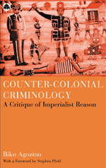 Counter-Colonial Criminology: A Critique of Imperialist Reason