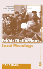Ethnic Distinctions, Local Meanings: Negotiating Cultural Identities in China