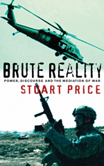 Brute Reality: Power, Discourse and the Mediation of War