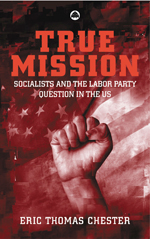 True Mission: Socialists and the Labor Party Question in the U.S.