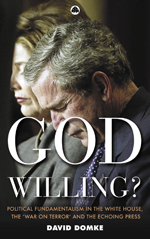 God Willing?: Political Fundamentalism in the White House, the 'War on Terror' and the Echoing Press