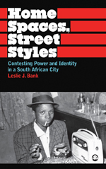 Home Spaces, Street Styles: Contesting Power and Identity in a South African City