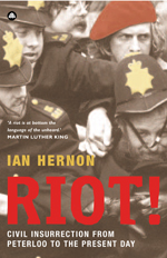 Riot!: Civil Insurrection From Peterloo to the Present Day