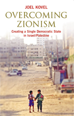 Overcoming Zionism: Creating a Single Democratic State in Israel/Palestine