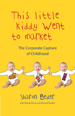 This Little Kiddy Went to Market: The Corporate Capture of Childhood