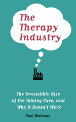 The Therapy Industry: The Irresistible Rise of the Talking Cure, and Why It Doesn't Work