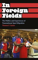 In Foreign Fields: The Politics and Experiences of Transnational Sport Migration