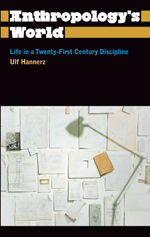 Anthropology's World: Life in a Twenty-First-Century Discipline