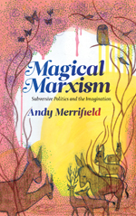 Magical Marxism: Subversive Politics and the Imagination
