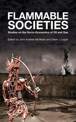 Flammable Societies: Studies on the Socio-economics of Oil and Gas