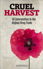 Cruel Harvest: US Intervention in the Afghan Drug Trade