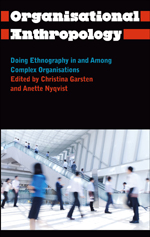 Organisational Anthropology: Doing Ethnography in and Among Complex Organisations