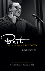 Bert: The Life and Times of A. L. Lloyd