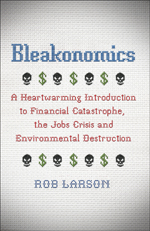 Bleakonomics: A Heartwarming Introduction to Financial Catastrophe, the Jobs Crisis and Environmental Destruction