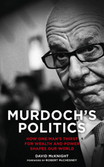 Murdoch's Politics: How One Man's Thirst For Wealth and Power Shapes our World
