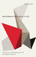 Information Politics: Liberation and Exploitation in the Digital Society