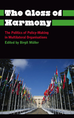 The Gloss of Harmony: The Politics of Policy-Making in Multilateral Organisations