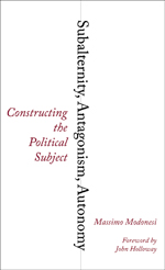 Subalternity, Antagonism, Autonomy: Constructing the Political Subject