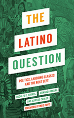 The Latino Question: Politics, Laboring Classes and the Next Left