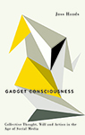 Gadget Consciousness: Collective Thought, Will and Action in the Age of Social Media