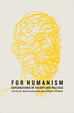 For Humanism: Explorations in Theory and Politics
