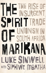 The Spirit of Marikana: The Rise of Insurgent Trade Unionism in South Africa