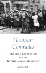 Hesitant Comrades: The Irish Revolution and the British Labour Movement