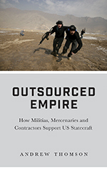 Outsourced Empire: How Militias, Mercenaries and Contractors Support US Statecraft