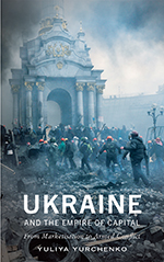 Ukraine and the Empire of Capital: From Marketisation to Armed Conflict