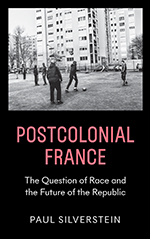 Postcolonial France: The Question of Race and the Future of the Republic