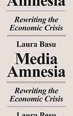 Media Amnesia: Rewriting the Economic Crisis