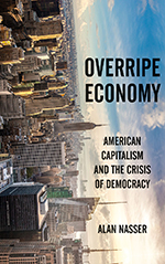 Overripe Economy: American Capitalism and the Crisis of Democracy