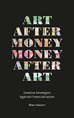 Art after Money, Money after Art: Creative Strategies Against Financialization