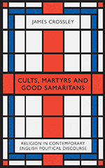 Cults, Martyrs and Good Samaritans: Religion in Contemporary English Political Discourse